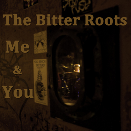 The Bitter Roots Me and You