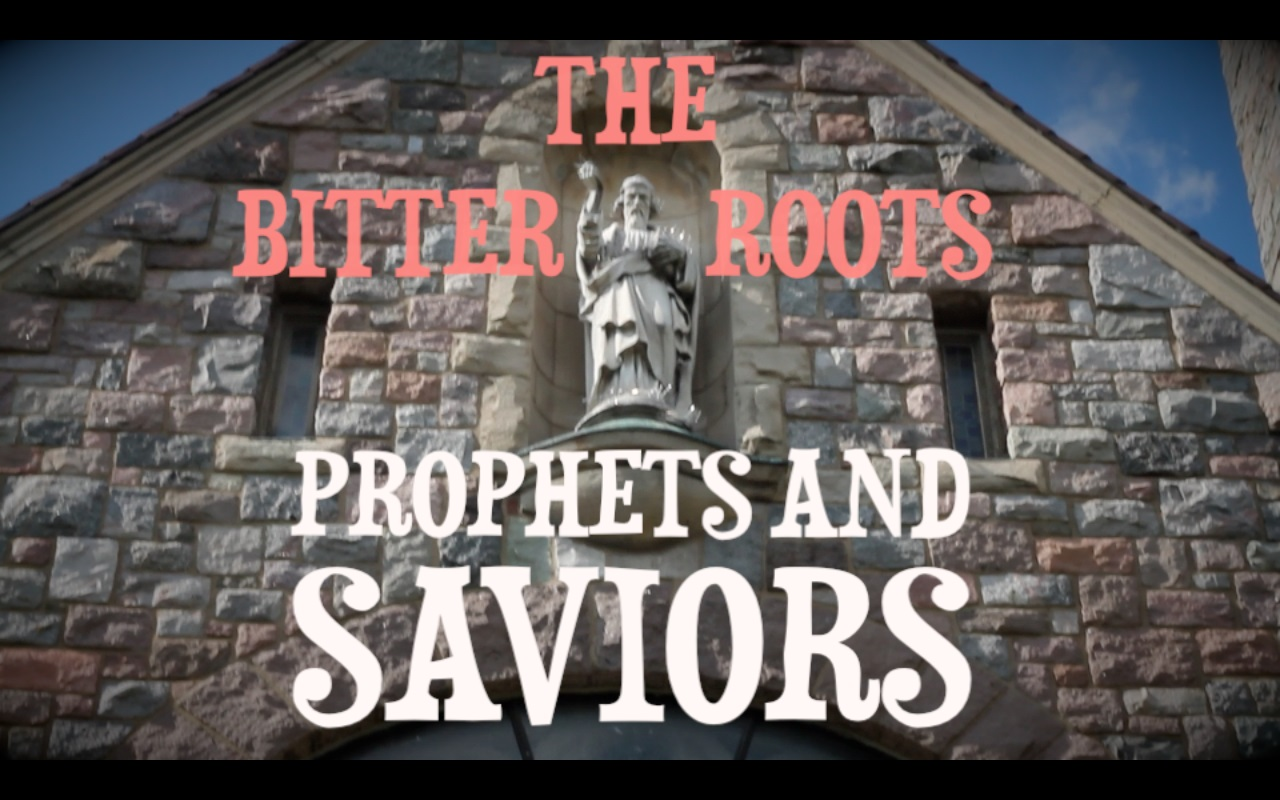 The Bitter Roots Prophets and Saviors